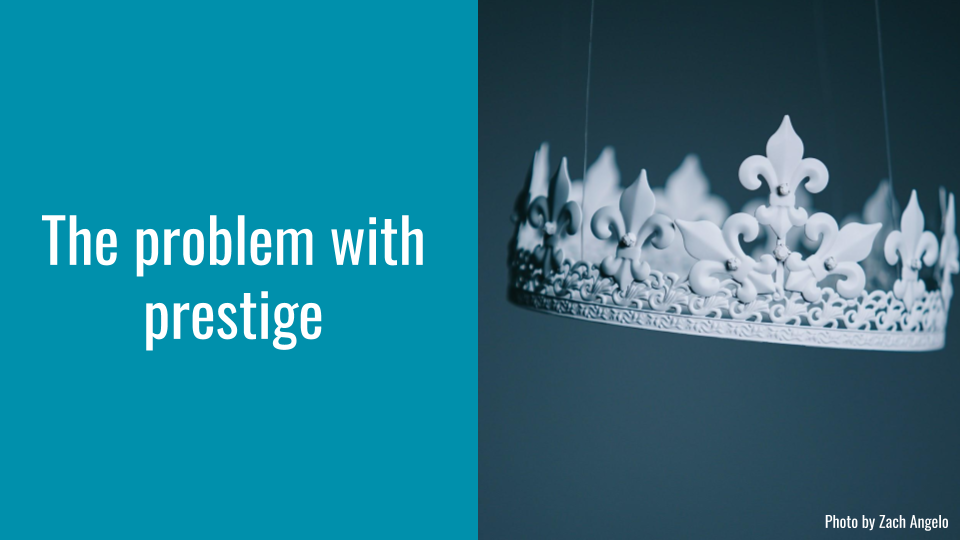 "Slide with ""The problem with prestige"" on the left and a photo of a white crown suspended in the air on the right"